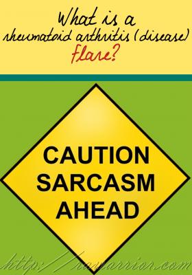 rheumatoid arthritis flare sarcasm