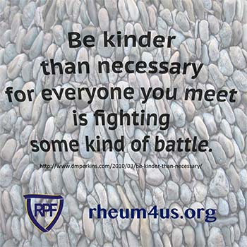 Be kinder than necessary for everyone you meet is fighting some kind of battle