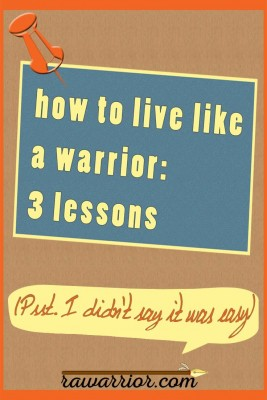 How to Live Like a Warrior: 3 Lessons